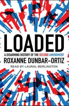 Loaded: A Disarming History of the Second Amendment, Roxanne Dunbar-Ortiz