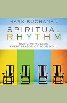 Spiritual Rhythm: Being with Jesus Every Season of Your Soul Being with Jesus Every Season of Your Soul, Mark Buchanan