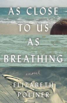 As Close to Us as Breathing, Elizabeth Poliner