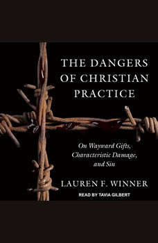 The Dangers of Christian Practice: On Wayward Gifts, Characteristic Damage, and Sin On Wayward Gifts, Characteristic Damage, and Sin, Lauren F. Winner
