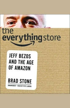 The Everything Store: Jeff Bezos and the Age of Amazon Jeff Bezos and the Age of Amazon, Brad Stone