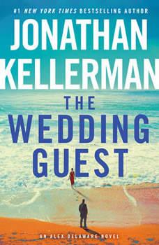 The Wedding Guest: An Alex Delaware Novel An Alex Delaware Novel, Jonathan Kellerman
