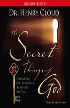 The Secret Things of God: Unlocking the Treasures Reserved for You, Henry Cloud