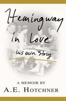 Hemingway in Love: His Own Story, A. E. Hotchner