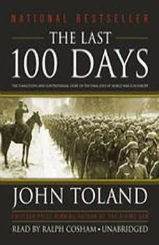 The Last 100 Days: The Tumultuous and Controversial Story of the Final Days of World War II in Europe, John Toland