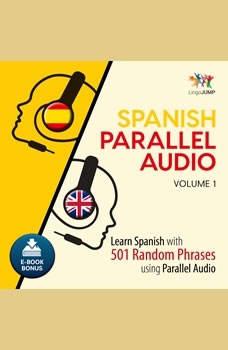 Spanish Parallel Audio - Learn Spanish with 501 Random Phrases using Parallel Audio - Volume 1, Lingo Jump