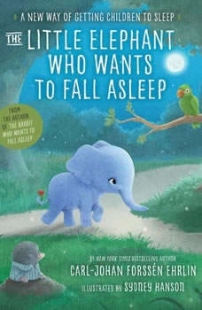 The Little Elephant Who Wants to Fall Asleep: A New Way of Getting Children to Sleep, Carl-Johan ForssA©n Ehrlin