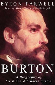 Burton: A Biography of Sir Richard Frances Burton, Byron Farwell