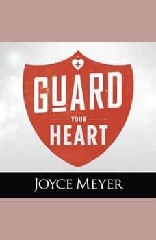 Guard Your Heart, Joyce Meyer