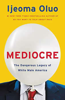 Mediocre: The Dangerous Legacy of White Male America, Ijeoma Oluo