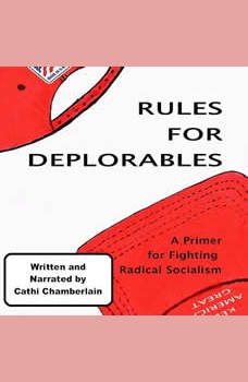 Rules for Deplorables: A Primer for Fighting Radical Socialism, Cathi Chamberlain