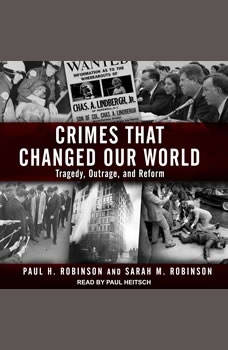 Crimes That Changed Our World: Tragedy, Outrage, and Reform, Paul H. Robinson