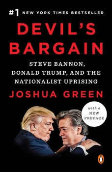 Devil's Bargain: Steve Bannon, Donald Trump, and the Storming of the Presidency, Joshua Green