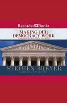 Making Our Democracy Work: A Judge's View A Judge's View, Stephen Breyer