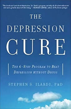 The Depression Cure: The 6-Step Program to Beat Depression without Drugs, Stephen S. Ilardi
