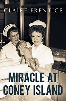 Miracle at Coney Island: How a Sideshow Doctor Saved Thousands of Babies and Transformed American Medicine How a Sideshow Doctor Saved Thousands of Babies and Transformed American Medicine, Claire Prentice