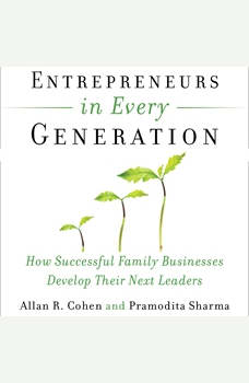 Entrepreneurs in Every Generation: How Successful Family Businesses Develop Their Next Leaders, Allan Cohen