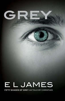 Grey: Fifty Shades of Grey as Told by Christian Fifty Shades of Grey as Told by Christian, E L James