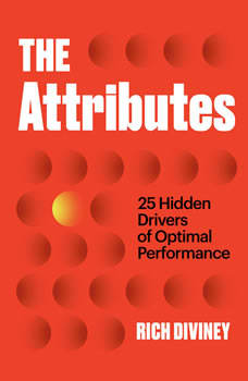 The Attributes: 25 Hidden Drivers of Optimal Performance, Rich Diviney