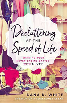 Decluttering at the Speed of Life: Winning Your Never-Ending Battle with Stuff Winning Your Never-Ending Battle with Stuff, Thomas Nelson