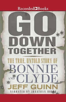 Go Down Together: The True, Untold Story of Bonnie and Clyde, Jeff Guinn