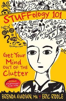 Stuffology 101: Get Your Mind out of the Clutter Get Your Mind out of the Clutter, Brenda Avadian MA; Eric M. Riddle
