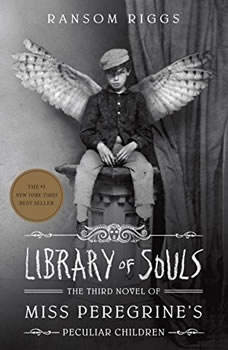 Library of Souls: The Third Novel of Miss Peregrines Peculiar Children The Third Novel of Miss Peregrines Peculiar Children, Ransom Riggs
