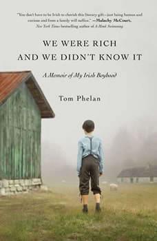 We Were Rich and We Didn't Know It: A Memoir of My Irish Boyhood, Tom Phelan