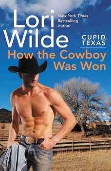 Cupid, Texas: How the Cowboy Was Won, Lori Wilde