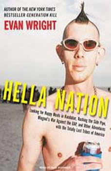 Hella Nation: Looking for Happy Meals in Kandahar, Rocking the Side Pipe, Wingnut's War Against the GAP, and Other Adventures with the Totally Lost Tribes of America Looking for Happy Meals in Kandahar, Rocking the Side Pipe, Wingnut's War Against the GAP, and Other Adventures with the Totally Lost Tribes of America, Evan Wright