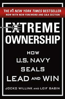 Extreme Ownership: How U.S. Navy SEALs Lead and Win, Jocko Willink
