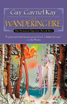 The Wandering Fire: Book Two of the Fionavar Tapestry Book Two of the Fionavar Tapestry, Guy Gavriel Kay