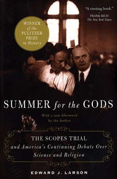 Summer for the Gods: The Scopes Trial and America's Continuing Debate Over Science and Religion The Scopes Trial and America's Continuing Debate Over Science and Religion, Edward J. Larson