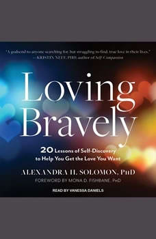 Loving Bravely: 20 Lessons of Self-Discovery to Help You Get the Love You Want, PhD Solomon