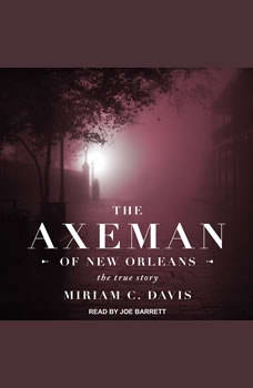 The Axeman of New Orleans: The True Story, Miriam C. Davis