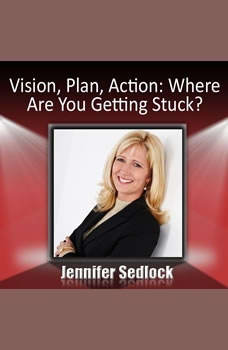 Vision, Plan, Action: Where are you getting stuck?, Jennifer Sedlock