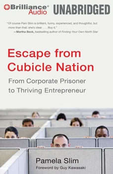 Escape from Cubicle Nation: From Corporate Prisoner to Thriving Entrepreneur From Corporate Prisoner to Thriving Entrepreneur, Pamela Slim