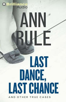 Last Dance, Last Chance: And Other True Cases And Other True Cases, Ann Rule
