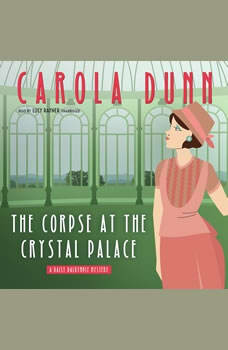 The Corpse at the Crystal Palace: A Daisy Dalrymple Mystery A Daisy Dalrymple Mystery, Carola Dunn