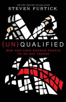 (Un)Qualified: How God Uses Broken People to Do Big Things, Steven Furtick