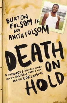 Death on Hold: A Prisoner's Desperate Prayer and the Unlikely Family Who Became God's Answer, Burton W. Folsom