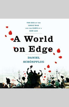 A World on Edge: The End of the Great War and the Dawn of a New Age The End of the Great War and the Dawn of a New Age, Daniel SchA¶npflug