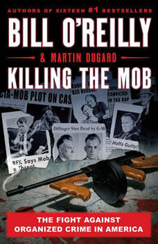 Killing the Mob: The Fight Against Organized Crime in America, Bill O'Reilly
