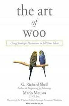 The Art of Woo: Using Strategic Persuasion to Sell Your Ideas, Mario Moussa