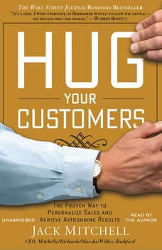 Hug Your Customers: The Proven Way to Personalize Sales and Achieve Astounding Results, Jack Mitchell