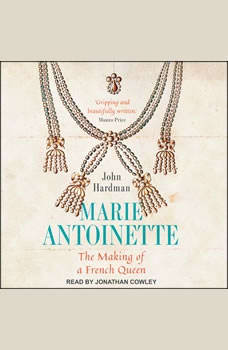 Marie-Antoinette: The Making of a French Queen, John Hardman