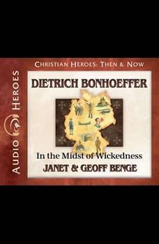 Dietrich Bonhoeffer: In the Midst of Wickedness, Janet Benge
