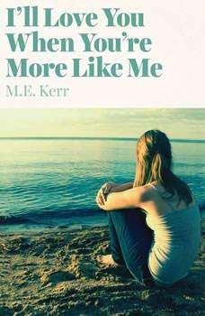I'll Love You When You're More Like Me, M.E. Kerr