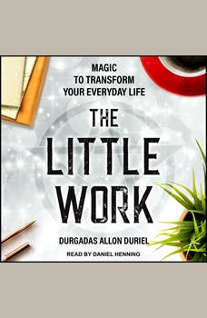 The Little Work: Magic to Transform Your Everyday Life, Durgadas Allon Duriel