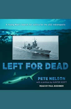 Left for Dead: A Young Man's Search for Justice for the USS Indianapolis, Pete Nelson